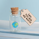 You Are My World Keepsake Message Bottle