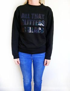 'All That Glitters Is Black' Slogan Sweatshirt - fashionista gifts