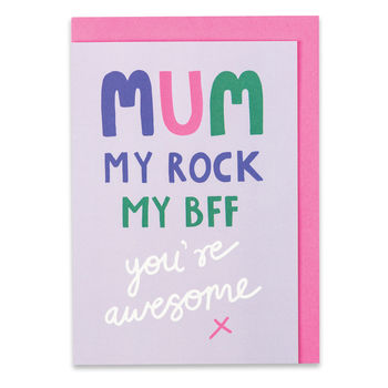 'Mum, My Rock, My Bff You're Awesome X' Card