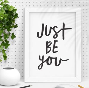 'Just Be You' Black White Typography Print