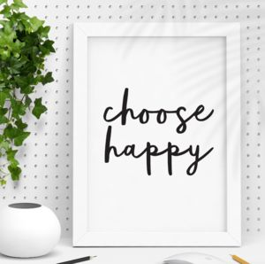 'Choose Happy' Black White Typography Print