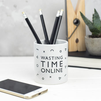 Wasting Time Online Pen Pot