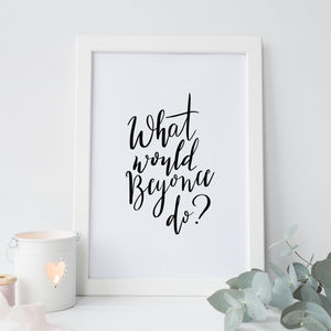 'What Would Beyonce Do?' Hand Lettered Print - music-lover