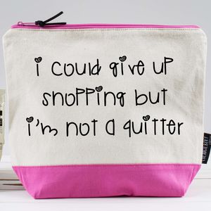'I Could Give Up Shopping But…' Washbag - winter sale