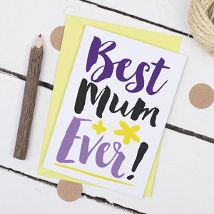 Best Mum Ever, Mother's Day Card - cards sent direct