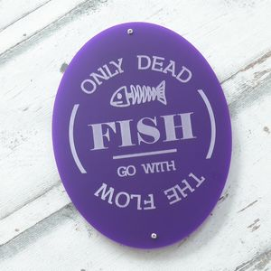Only Dead Fish Go With The Flow Sign - art & decorations