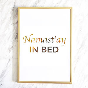 Namast'ay In Bed, Gold Foil Print - typography