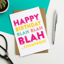 Happy Birthday Blah Blah Blah…Champagne Card