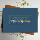 Will You Be My Maid Of Honour Gold Foil Navy Card
