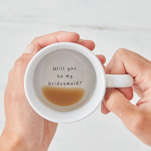 Will You Be My Bridesmaid? Hidden Message Mug - mugs