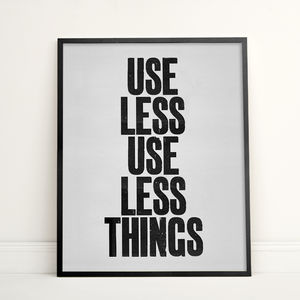 Use Less Things Minimal Typography Print