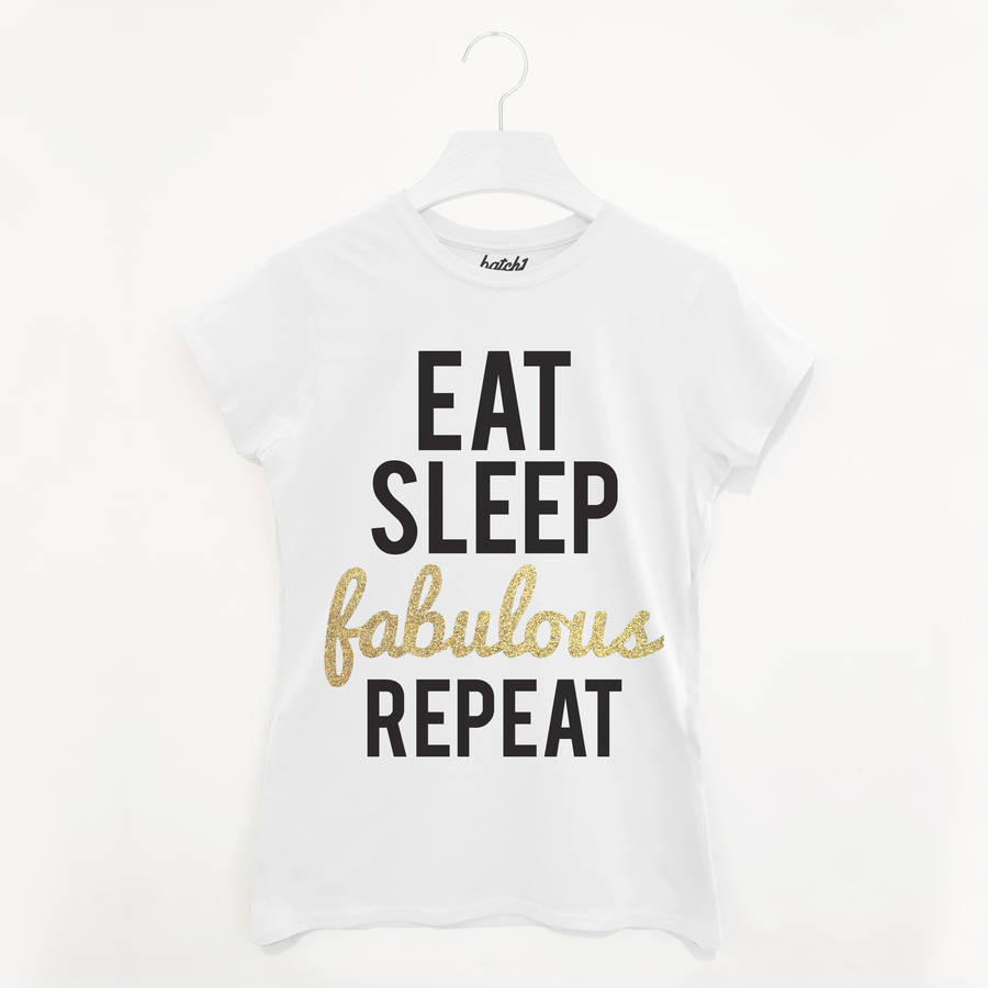 eat sleep fabulous repeat women's slogan t shirt by batch1 ...