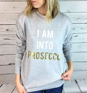 'I Am Into Prosecco' Unisex Sweatshirt - women's fashion