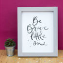 Be Brave Little One Brush Lettering Print