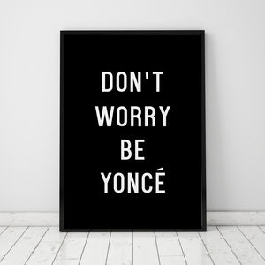 Don't Worry Be Yoncé Typography Print - gifts for teenagers