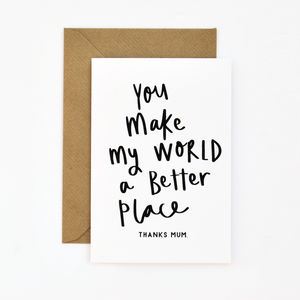 Worlds A Better Place Mothers Day Card