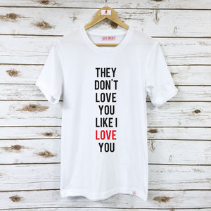 'They Don't Love You' Unisex T Shirt