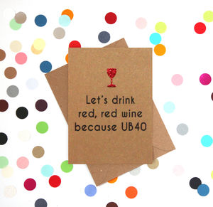 'Red Red Wine Because Ub40' Funny 40th Birthday Card - birthday cards