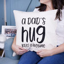 A Dads Hug Last A Lifetime Remembrance Cushion