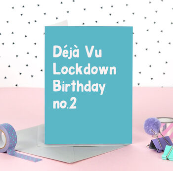 Deja Vu Lockdown Again Birthday Card