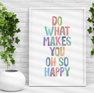 'Do What Makes You Oh So Happy' Watercolour Print - typography
