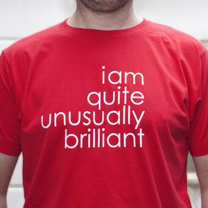 Quite Unusually Brilliant T Shirt - gifts for him