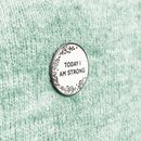 Today I Am Strong Pin Badge