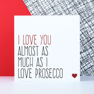 'Love You Almost As Much As I Love Prosecco' Card