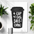'A Cup Of Get Shit Done' Black And White Print
