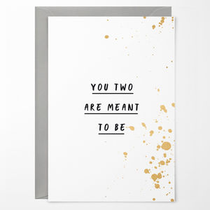 'You Two Are Meant To Be' Greetings Card