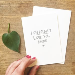 'I Officially Love You More' Anniversary Card