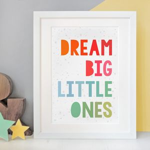 Dream Big Little Ones Print