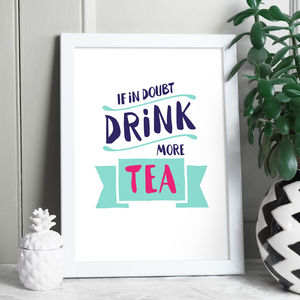 If In Doubt Drink More Tea Print