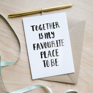 'Together Is My Favourite Place To Be' Valentines Card - valentine's cards