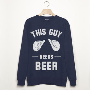 This Guy Needs Beer Men's Slogan Sweatshirt - gifts for fathers