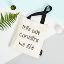'This Bag Contains My Life' Tote Bag
