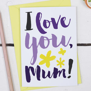 I Love You Mum, Mother's Day Card - cards sent direct