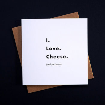 'I. Love. Cheese.' typographic cheese lovers greetings card by TIME AND TOAST
