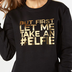 First Let Me Take An #Elfie Christmas Jumper - slogan fashion trend