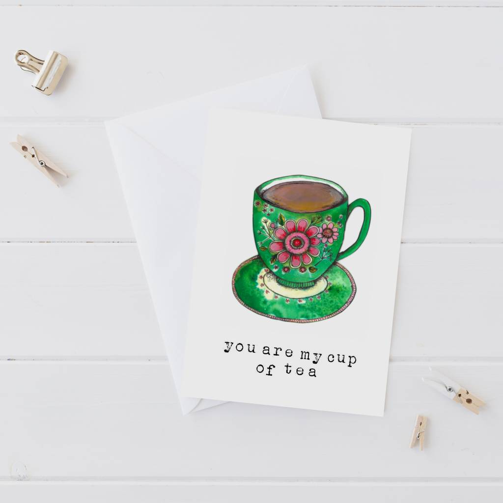 you are my cup of tea greeting card by mary 39 s house designs. Black Bedroom Furniture Sets. Home Design Ideas