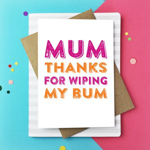 Mum Thanks For Wiping My Bum Greetings Card - birthday cards