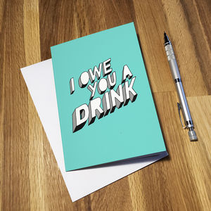 I Owe You A Drink Greetings Card