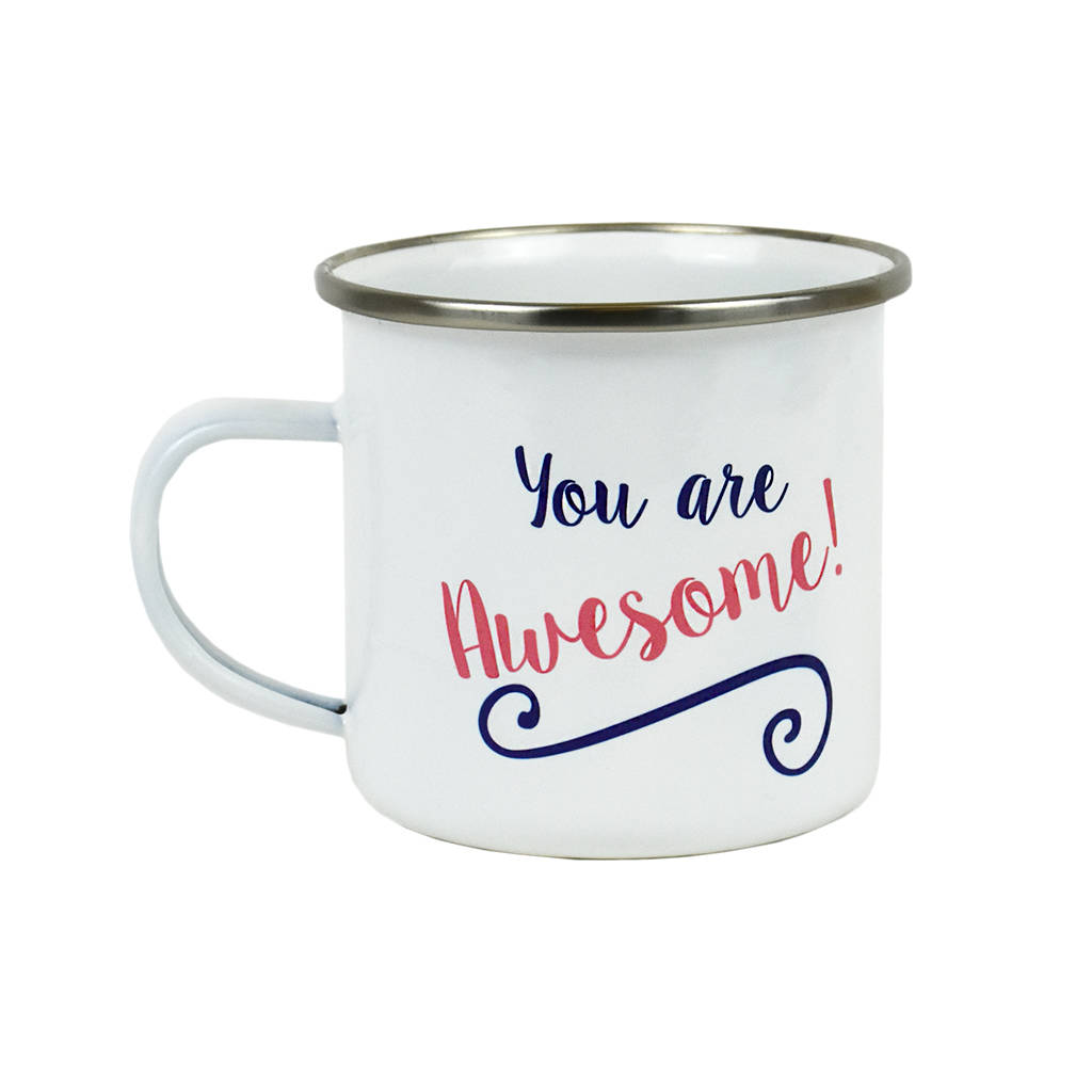 You Are Awesome: 'you Are Awesome' Enamel Mug By Ellie Ellie