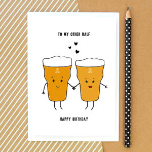 'To My Other Half' Beer Birthday Card - birthday cards