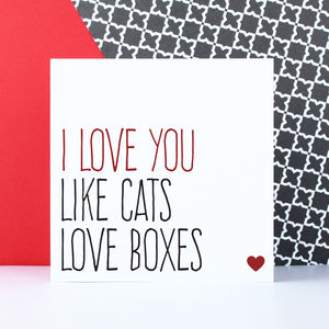 'I Love You Like Cats Love Boxes' Card - funny valentine's cards