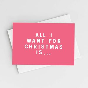 'All I Want For Christmas Is…' Christmas Card