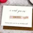 Personalised 'Will You Be My Bridesmaid?' Hair Tie Card