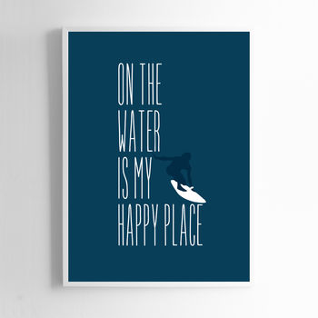 On The Water Is My Happy Place. Surfer Print