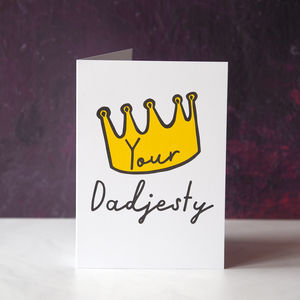 Your Dadjesty Father's Day Or Birthday Card - birthday cards