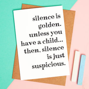 Silence Is Golden Unless You Have A Child Card - summer sale